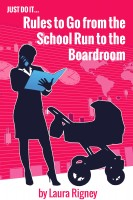 Just Do it: Rules to go from the School Run to the Boardroom