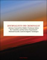 Cover for 'Journalists or Criminals? Attorney General Eric Holder's Testimony before the Committee and the Justice Department's National Security Leak Investigative Techniques'