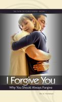 Cover for 'I Forgive You: Why You Should Always Forgive'