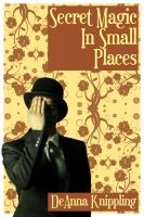 Cover for 'Secret Magic in Small Places'