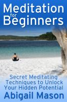 Cover for 'Meditation for Beginners: Secret Meditating Techniques to Unlock Your Hidden Potential'