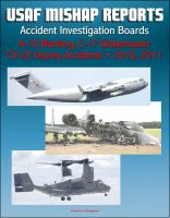 Cover for 'U.S. Air Force Aerospace Mishap Reports: Accident Investigation Boards for A-10 Warthog Close Air Support Aircraft 2011 and 2010, C-17 Globemaster Transport Plane 2010, CV-22 Osprey 2010'
