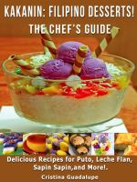 Cover for 'Kakanin: Filipino Desserts! The Chef's Guide. Delicious Recipes for Puto, Leche Flan, Sapin Sapin, and More!'