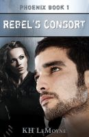 Cover for 'Rebel's Consort - Phoenix Book 1'