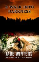 Cover for 'A Walk Into Darkness (Ashley McCoy #1)'