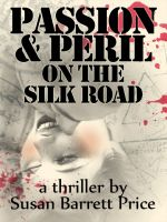 Cover for 'Passion and Peril on the Silk Road: A Thriller in Pakistan and China'
