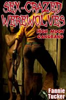 Cover for 'Sex-Crazed Werewolves: High Moon Gangbang'