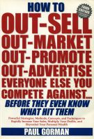 Cover for 'How to Out-Sell, Out-Market, Out-Promote, Out-Advertise Everyone Else You Compete Against... Before They Even Know What Hit Them'