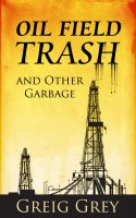 Cover for 'Oil Field Trash And Other Garbage'