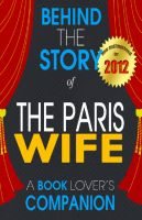 Cover for 'The Paris Wife: Behind the Story - (A Background Information Book Companion)'