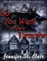 Cover for 'The Chelsea Chronicles Book 1: So You Want to be a Vampire'