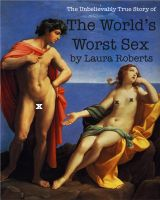 Cover for 'The Unbelievably True Story of the World's Worst Sex'