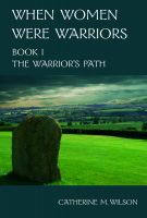 Cover for 'When Women Were Warriors Book I: The Warrior's Path'