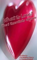 Cover for 'What Is Love: The 5 Essentials Of Love'