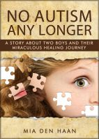 Cover for 'No Autism Any Longer - A Story About Two Boys And Their Miraculous Healing Journey'