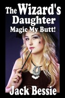 The Wizard's Daughter: Magic My Butt!