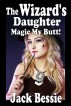 The Wizard's Daughter: Magic My Butt! by Jack Bessie