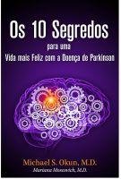 Michael S. Okun M.D. - Os 10 Segredos para uma Vida mais Feliz com a Doença de Parkinson