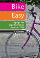 Cover for 'Bike Easy: Top Tips and Expert Advice for the New Cyclist'