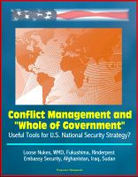 "Cover for 'Conflict Management and ""Whole of Government"": Useful Tools for U.S. National Security Strategy? Loose Nukes, WMD, Fukushima, Rinderpest, Embassy Security, Afghanistan, Iraq, Sudan'"