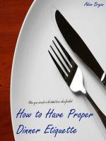 Cover for 'How to Have Proper Dinner Etiquette: The 10 Do's and Don'ts'