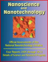 Cover for 'Nanoscience and Nanotechnology: Official Assessments of the National Nanotechnology Initiative, Four Reports 2005 through 2012 - Details of Science and Research Progress'