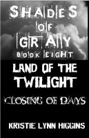 Cover for '8 Shades of Gray- Land of the Twilight- Closing of Days'