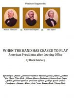 Cover for 'When the Band has Ceased to Play, American Presidents After Leaving Office'