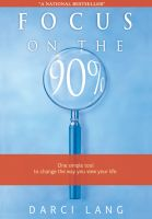 Cover for 'Focus on the 90%: One simple tool to change the way you view your life.'