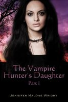 Cover for 'The Vampire Hunter's Daughter: Part I'