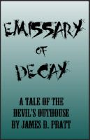 Cover for 'Emissary of Decay (A Tale of the Devil's Outhouse)'