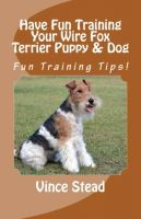Cover for 'Have Fun Training Your Wire Fox Terrier Puppy & Dog'