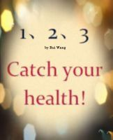 Cover for '1-2-3 Catch Your Health-Three secrets for your health'