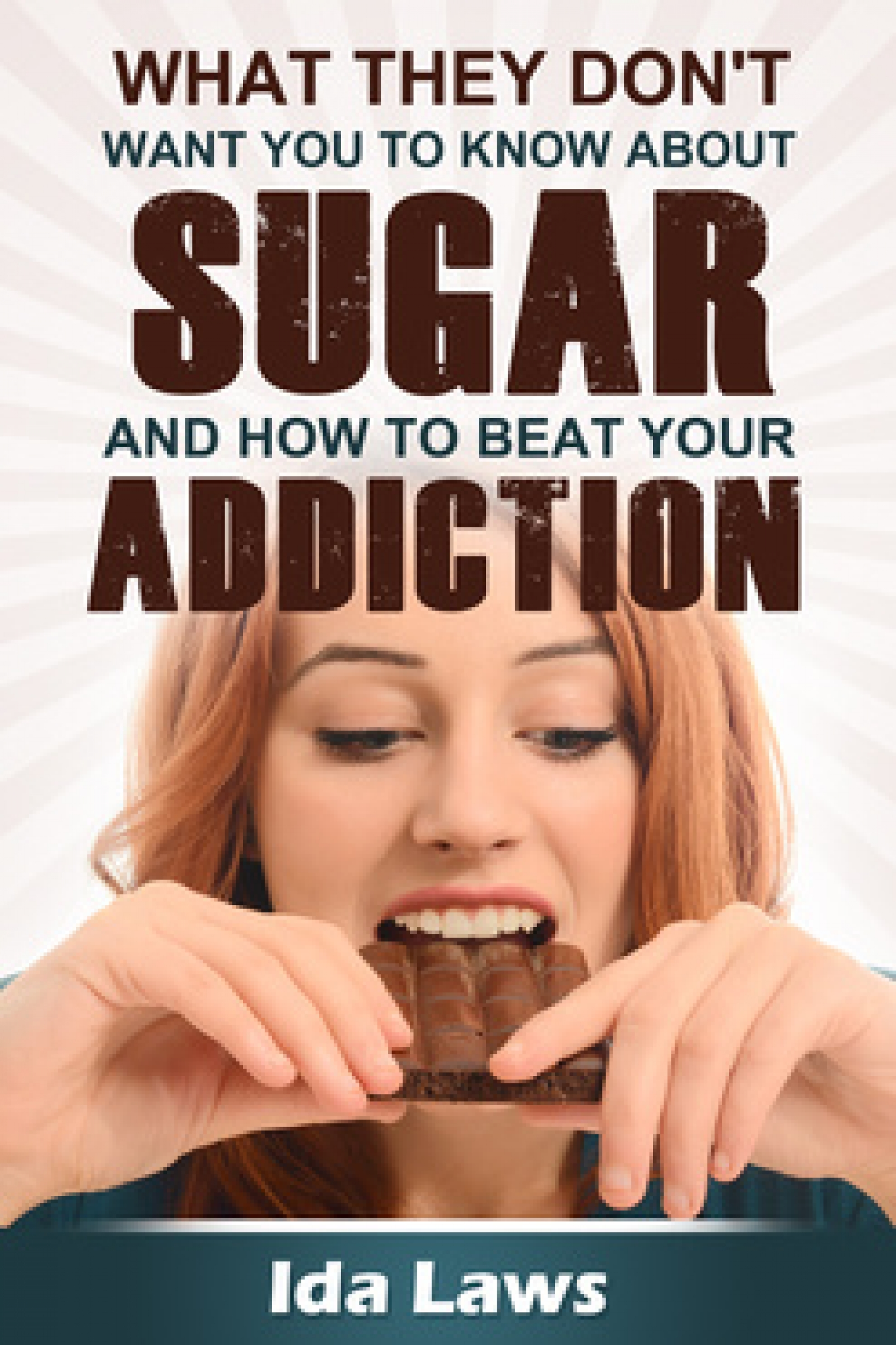 Ida Laws - What They Don't Want You to Know About Sugar, and How to Beat Your Addiction