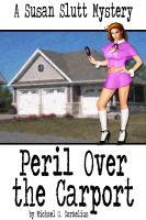 Cover for 'A Susan Slutt Mystery: Peril Over the Carport'