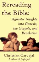 Cover for 'Rereading the Bible: Agnostic Insights into Genesis, the Gospels, and Revelation'