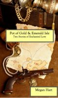 Cover for 'Pot of Gold & Emerald Isle, Two Stories of Enchanted Love'