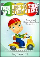 Cover for 'From Here To There And Everywhere: Ready-To-Read Children's Picture-Book For Ages 3-5'