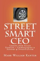 Cover for 'Street Smart CEO Lessons from Failed Startups + Crowdfunding & Support @ InvestP2P.com'