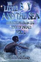 Cover for 'The Little Boy and the Sea-Reflections from the edge of Infinity...Vol. 1'