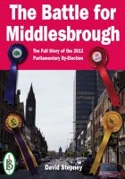 Cover for 'The Battle for Middlesbrough -  The Full Story of the 2012 Parliamentary By-Election'