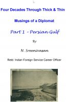 Cover for 'Four Decades Through Thick & Thin - Musings of a Diplomat Part One - Persian Gulf'
