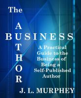 Cover for 'The Author Business: A Practical Guide to the Business of Being a Self-Published Author'