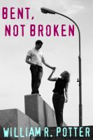 Cover for 'Bent, Not Broken-A Modern Romance'