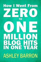 Cover for 'How I Went From Zero to One Million Blog Hits in One Year'
