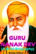 Guru Nanak Dev (A Brief Biography) by Moony Suthan