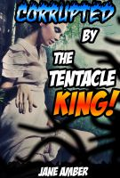 Cover for 'Corrupted by the Tentacle King'