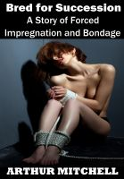 Cover for 'Bred for Succession: A Story of Forced Impregnation and Bondage'