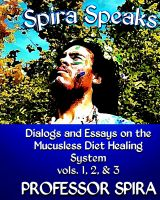 Cover for 'Spira Speaks: Dialogs and Essays on the Mucusless Diet Healing System'