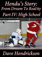 Cover for 'Hendu's Story: From Dream To Reality, Part IV: High School'